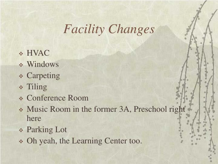 Facility Changes