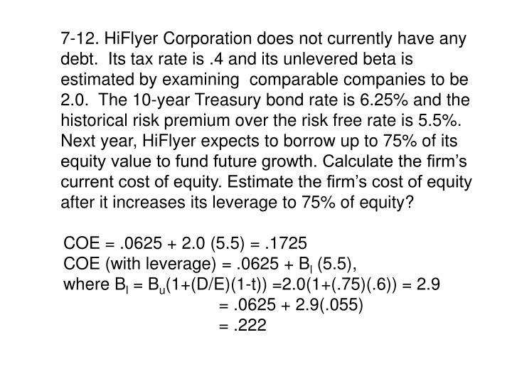 7-12. HiFlyer Corporation does not currently have any debt.  Its tax rate is .4 and its unlevered be...