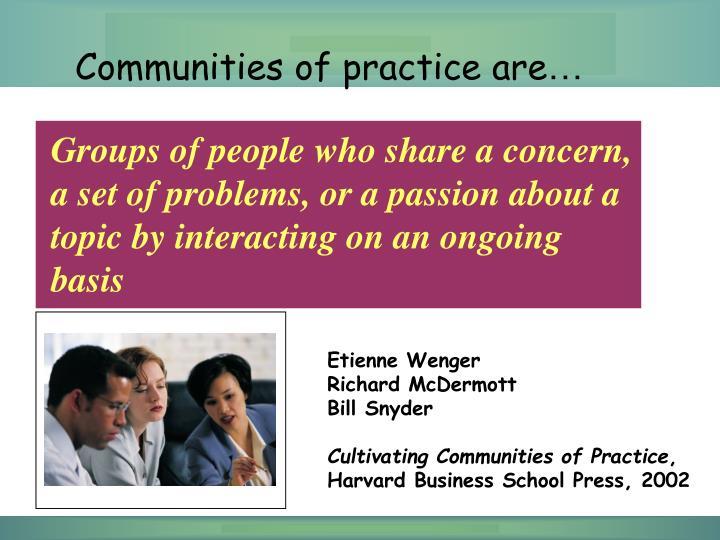 Communities of practice are