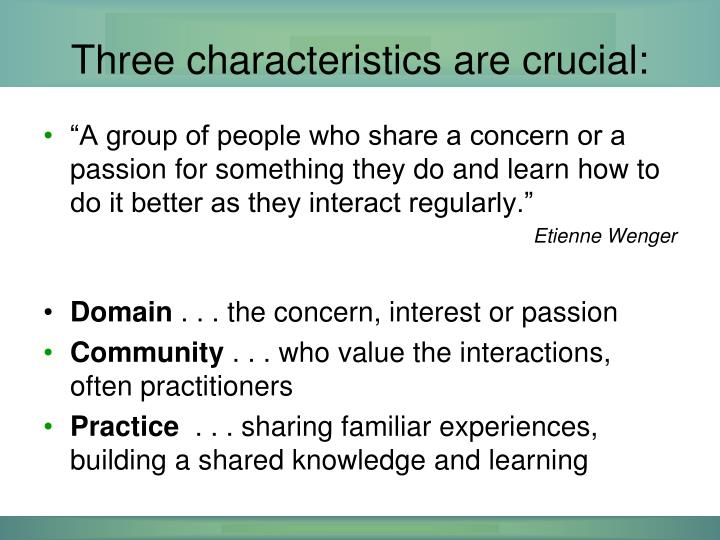 Three characteristics are crucial:
