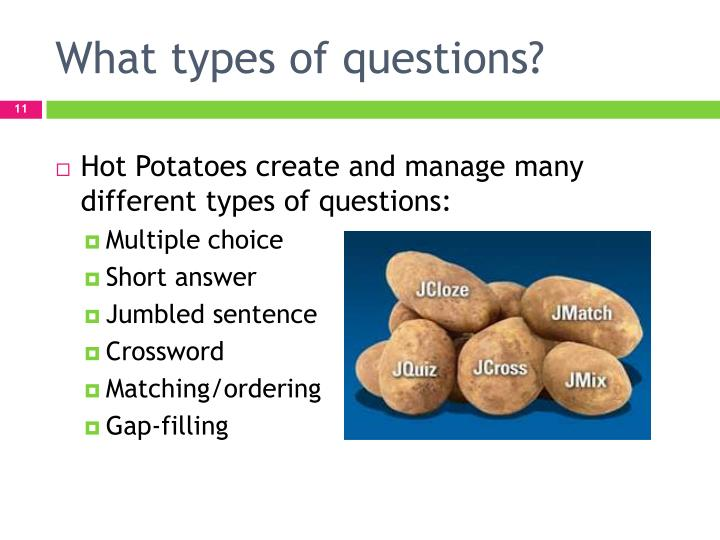 Hot Potatoes create and manage many different types of questions:
