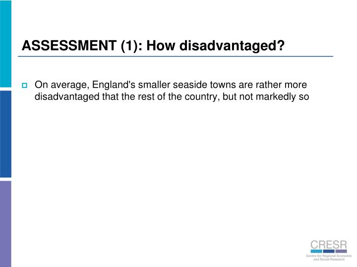 ASSESSMENT (1): How disadvantaged?