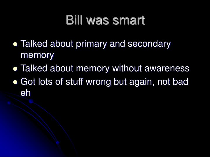 Bill was smart