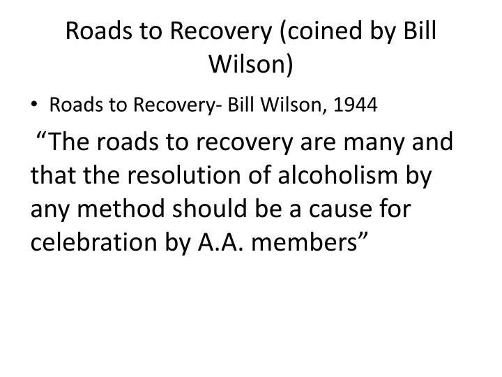 Roads to Recovery (coined by Bill Wilson)