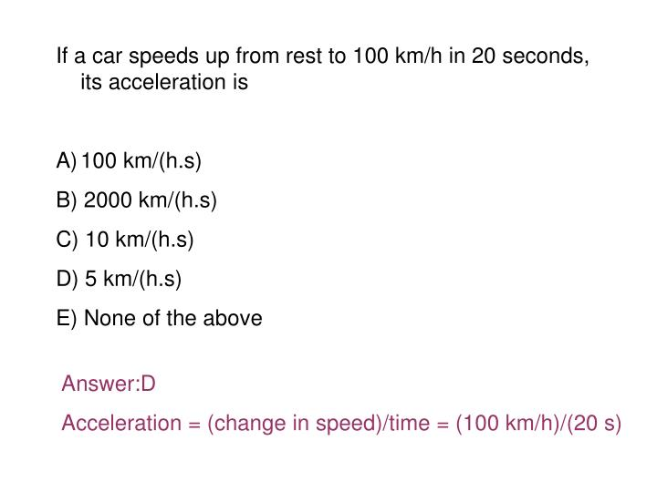 If a car speeds up from rest to 100 km/h in 20 seconds, its acceleration is