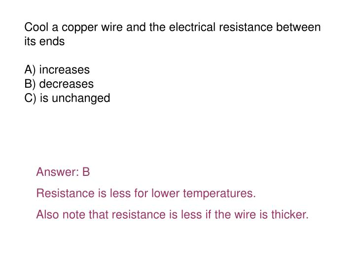 Cool a copper wire and the electrical resistance between its ends