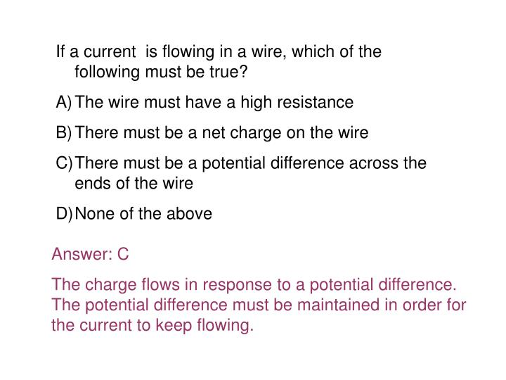 If a current  is flowing in a wire, which of the following must be true?