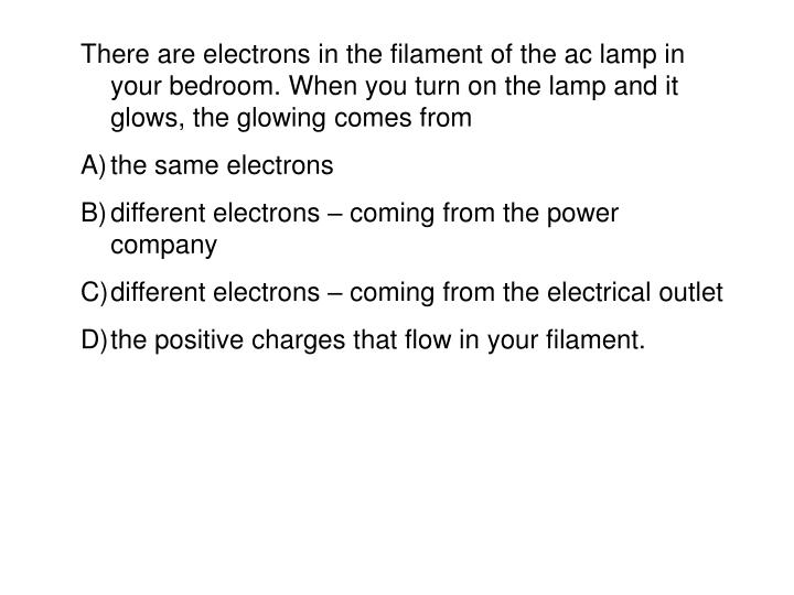 There are electrons in the filament of the ac lamp in your bedroom. When you turn on the lamp and it  glows, the glowing comes from