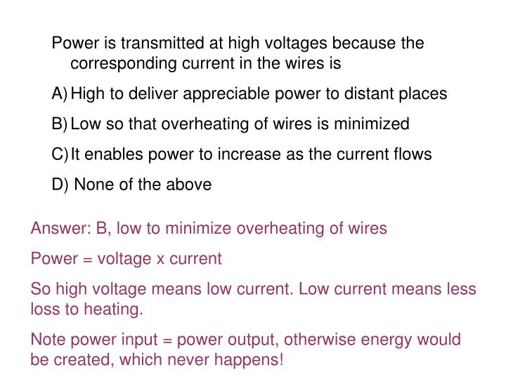 Power is transmitted at high voltages because the corresponding current in the wires is