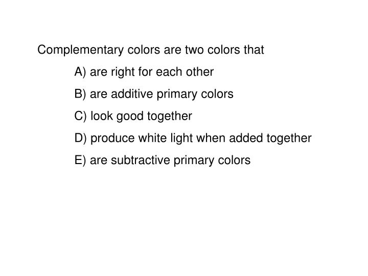 Complementary colors are two colors that
