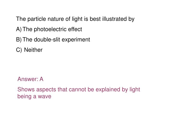 The particle nature of light is best illustrated by