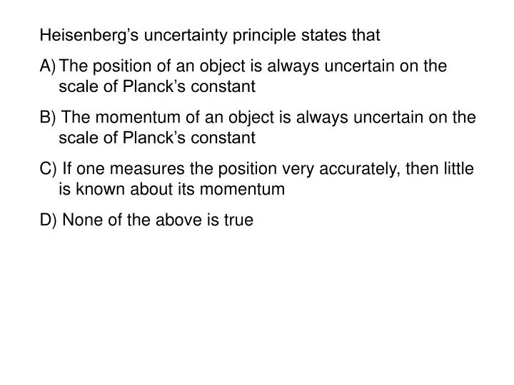 Heisenberg's uncertainty principle states that
