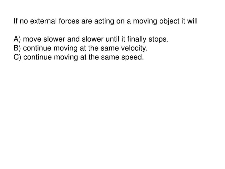 If no external forces are acting on a moving object it will