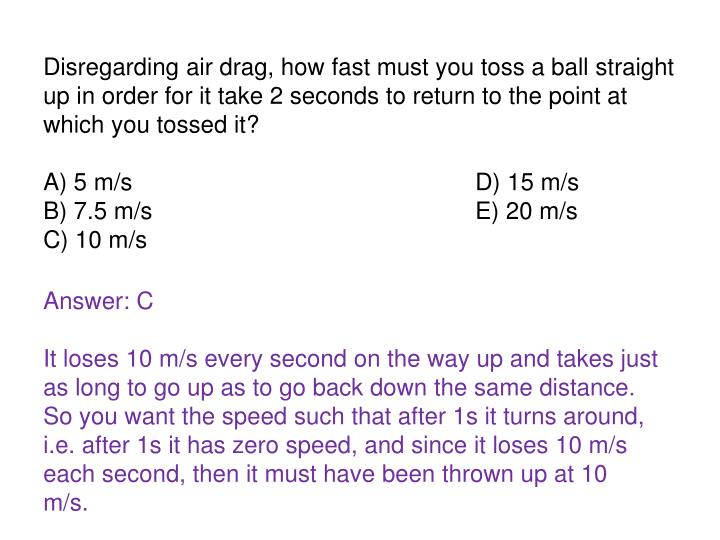 Disregarding air drag, how fast must you toss a ball straight up in order for it take 2 seconds to return to the point at which you tossed it?