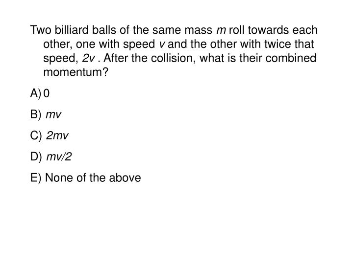 Two billiard balls of the same mass