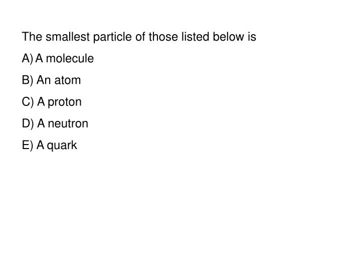 The smallest particle of those listed below is