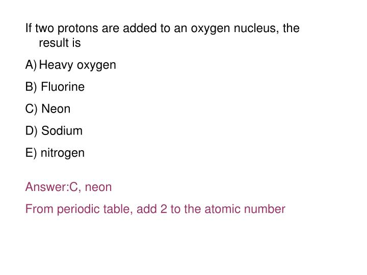 If two protons are added to an oxygen nucleus, the result is