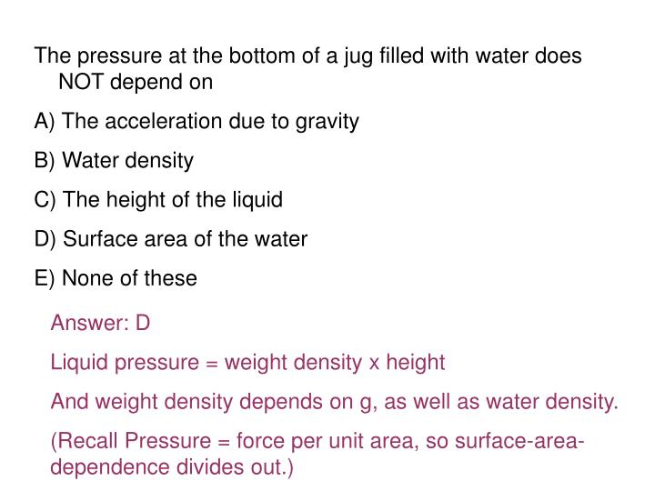 The pressure at the bottom of a jug filled with water does NOT depend on