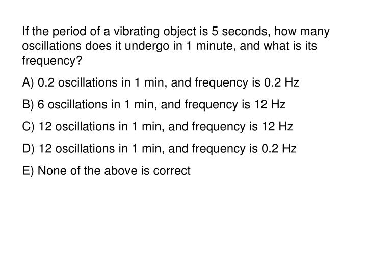 If the period of a vibrating object is 5 seconds, how many oscillations does it undergo in 1 minute, and what is its frequency?