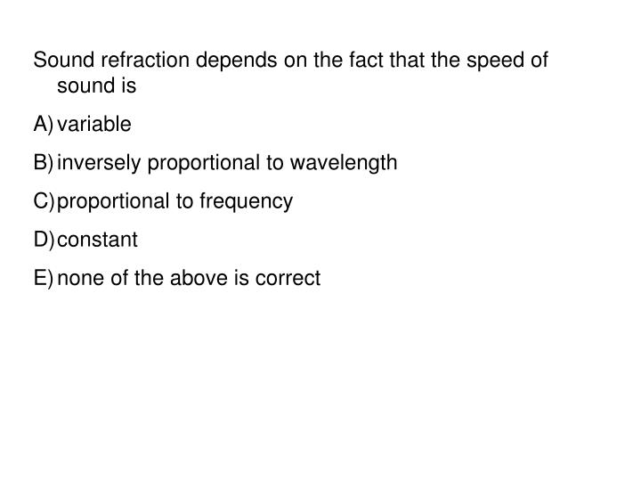 Sound refraction depends on the fact that the speed of sound is