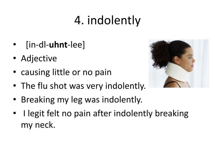 4. indolently