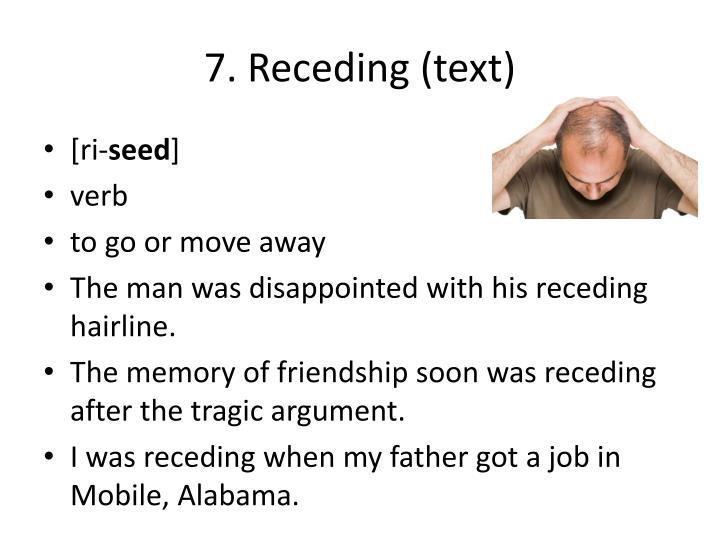 7. Receding (text)