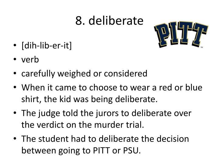 8. deliberate