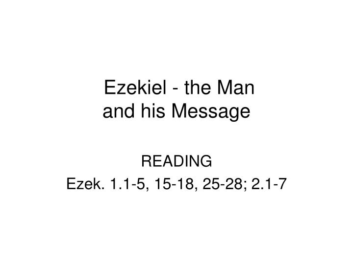 Ezekiel the man and his message
