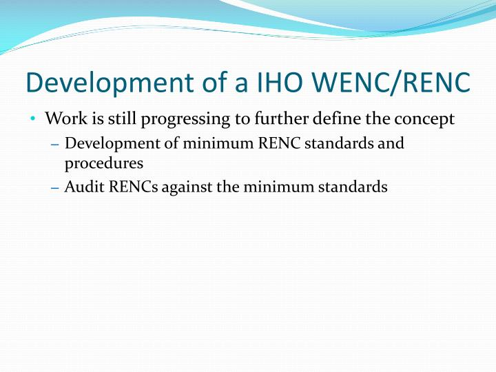 Development of a IHO WENC/RENC