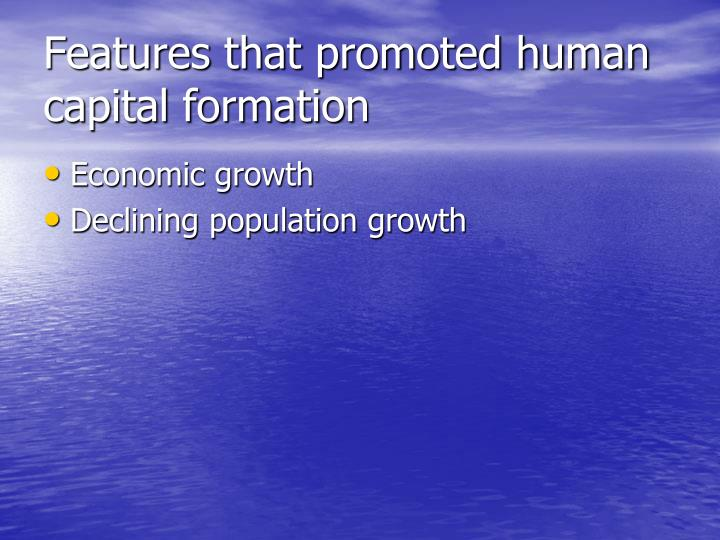 Features that promoted human capital formation