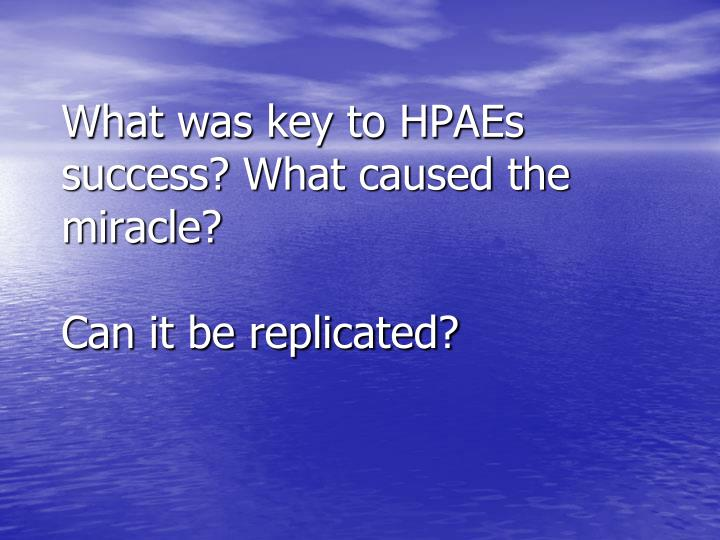 What was key to HPAEs success? What caused the miracle?