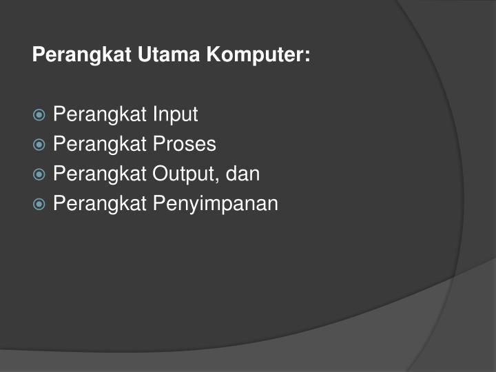 Perangkat Utama Komputer: