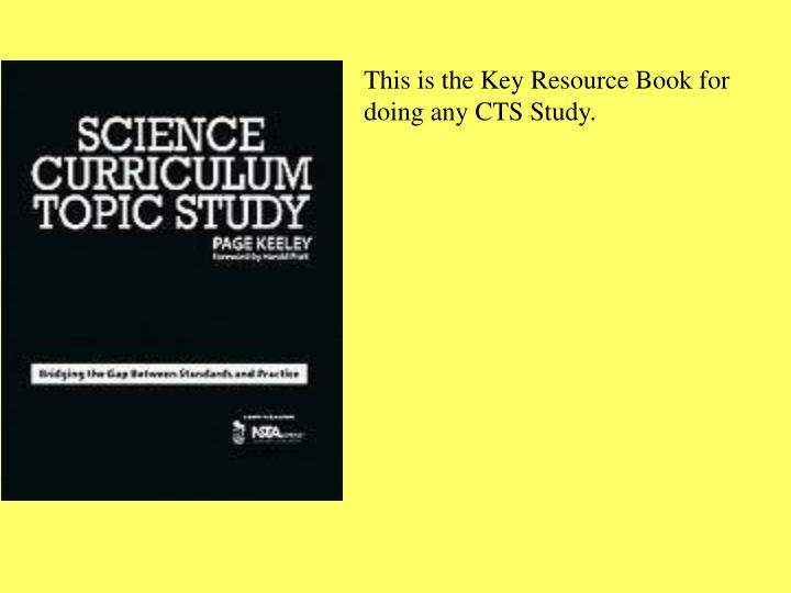 This is the Key Resource Book for doing any CTS Study.