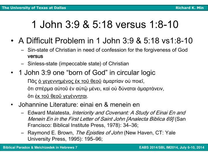 1 John 3:9 & 5:18 versus 1:8-10