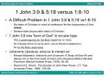 1 john 3 9 5 18 versus 1 8 10