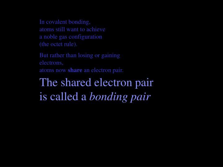 In covalent bonding,