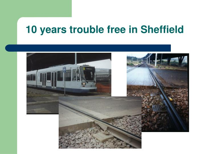 10 years trouble free in Sheffield