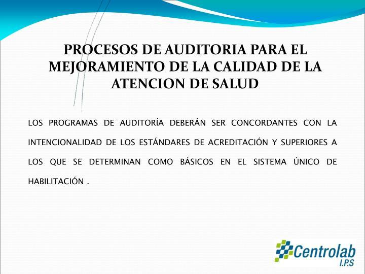 PROCESOS DE AUDITORIA PARA EL MEJORAMIENTO DE LA CALIDAD DE LA ATENCION DE SALUD