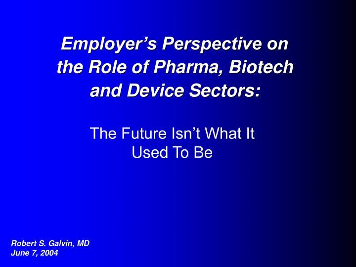 Employer's Perspective on the Role of Pharma, Biotech and Device Sectors: