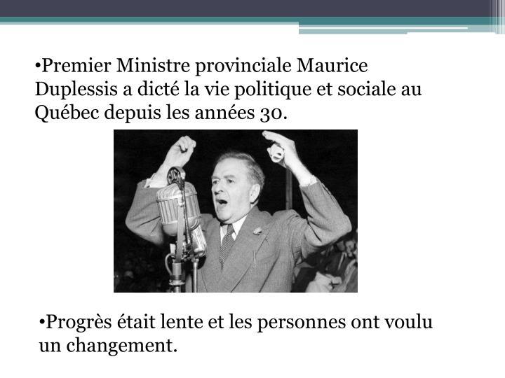 Premier Ministre provinciale Maurice Duplessis a dicté la vie politique et sociale au Québec depuis les années 30.