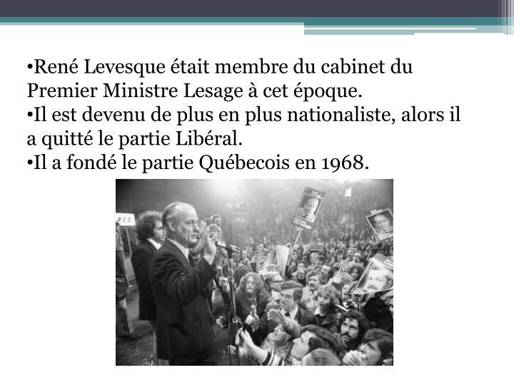 René Levesque était membre du cabinet du Premier Ministre Lesage à cet époque.