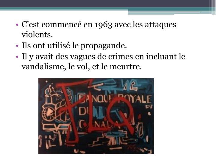 C'est commencé en 1963 avec les attaques violents.