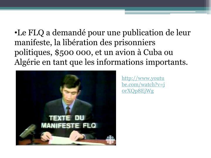 Le FLQ a demandé pour une publication de leur manifeste, la libération des prisonniers politiques, $500 000, et un avion à Cuba ou Algérie en tant que les informations importants.