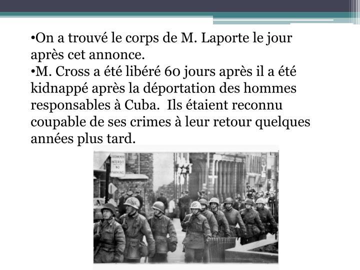 On a trouvé le corps de M. Laporte le jour après cet annonce.