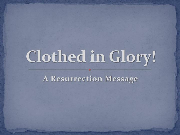 Clothed in Glory!