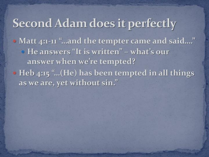 Second Adam does it perfectly