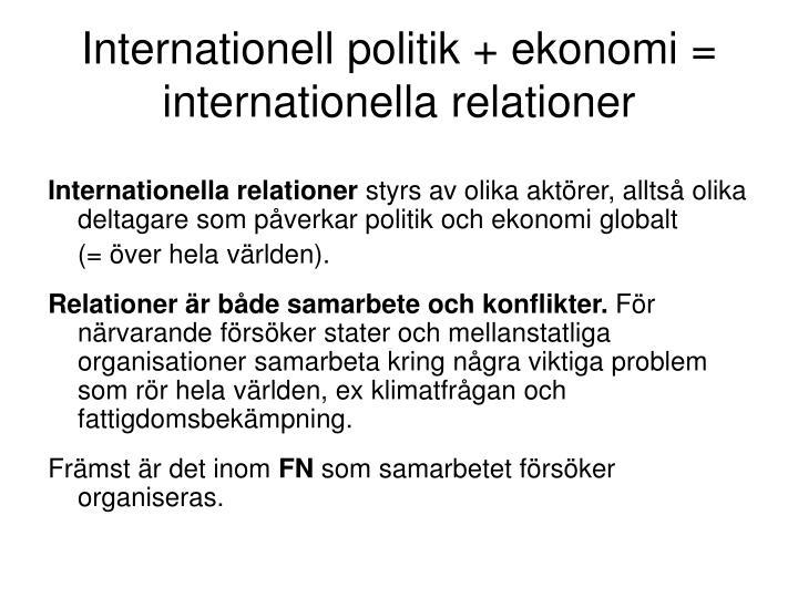 Internationell politik + ekonomi = internationella relationer
