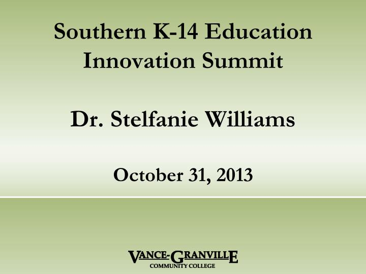 Southern k 14 education innovation summit dr stelfanie williams october 31 2013
