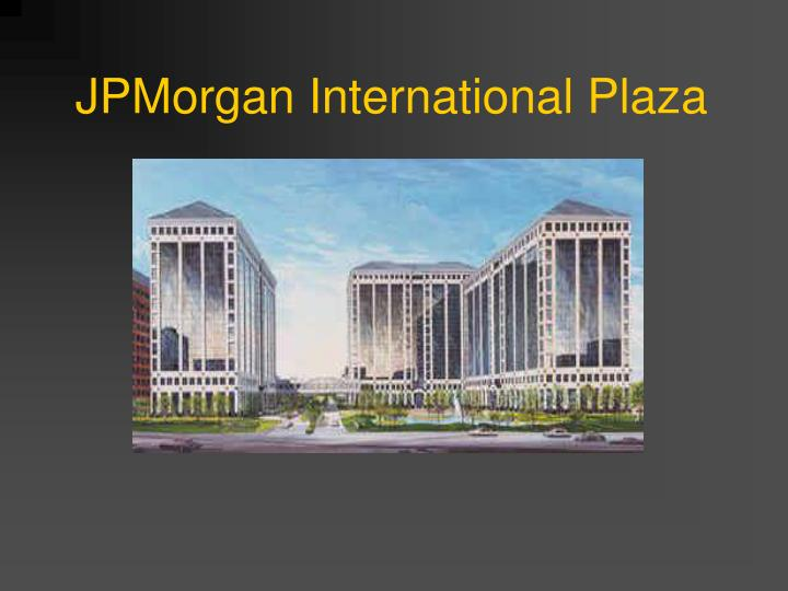 JPMorgan International Plaza