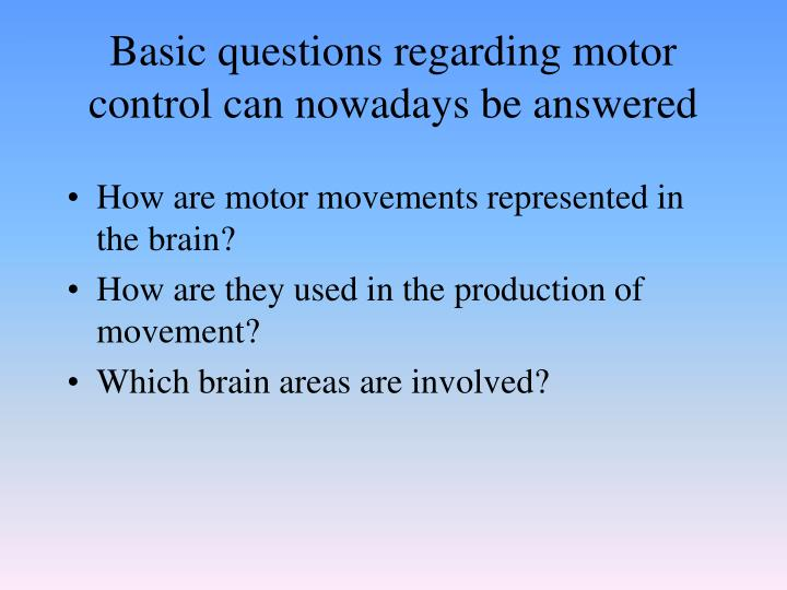 Basic questions regarding motor control can nowadays be answered
